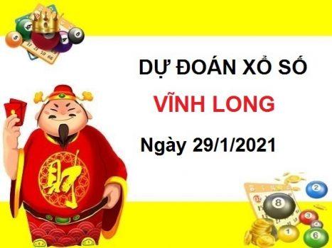 Dự đoán XSVL ngày 29/1/2021 – Dự đoán xổ số Vĩnh Long hôm nay